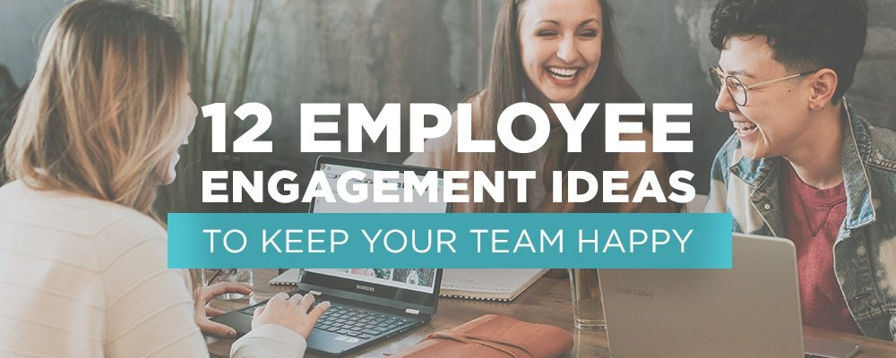 12 Employee Engagement Ideas to Keep Your Team Happy
